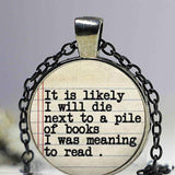 It is likely I Will Die Next to a Pile of Books I Was Meaning to Read Great Bookworm Booknerd or Librarian Gift Present