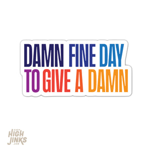 "Damn Fine Day to Give A Damn : 3.25"" Vinyl Sticker"