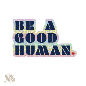 "Be A Good Human : 3.25"" Glitter Vinyl Sticker"