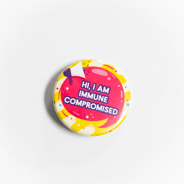 Hi I am Immune Compromised - Pin Button - giggleandriotfun
