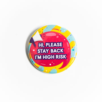 Hi Please Stay Back I'm High Risk - Pin Button - giggleandriotfun