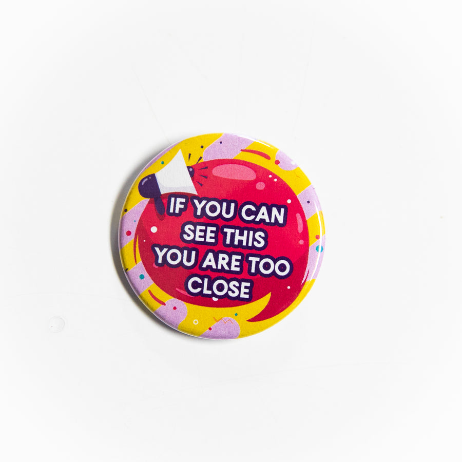 If You Can See This You Are Too Close - Pin Button - giggleandriotfun