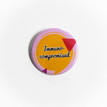 Immuno-Compromised - Pin Button - giggleandriotfun