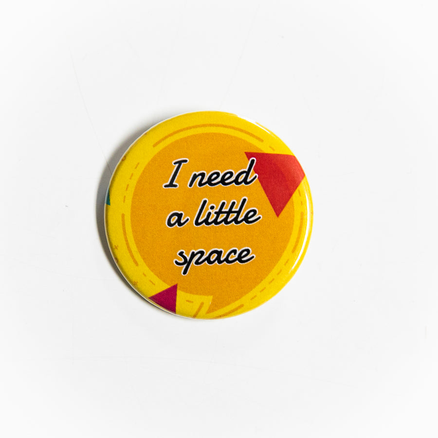 I Need A Litte Space - Pin Button - giggleandriotfun