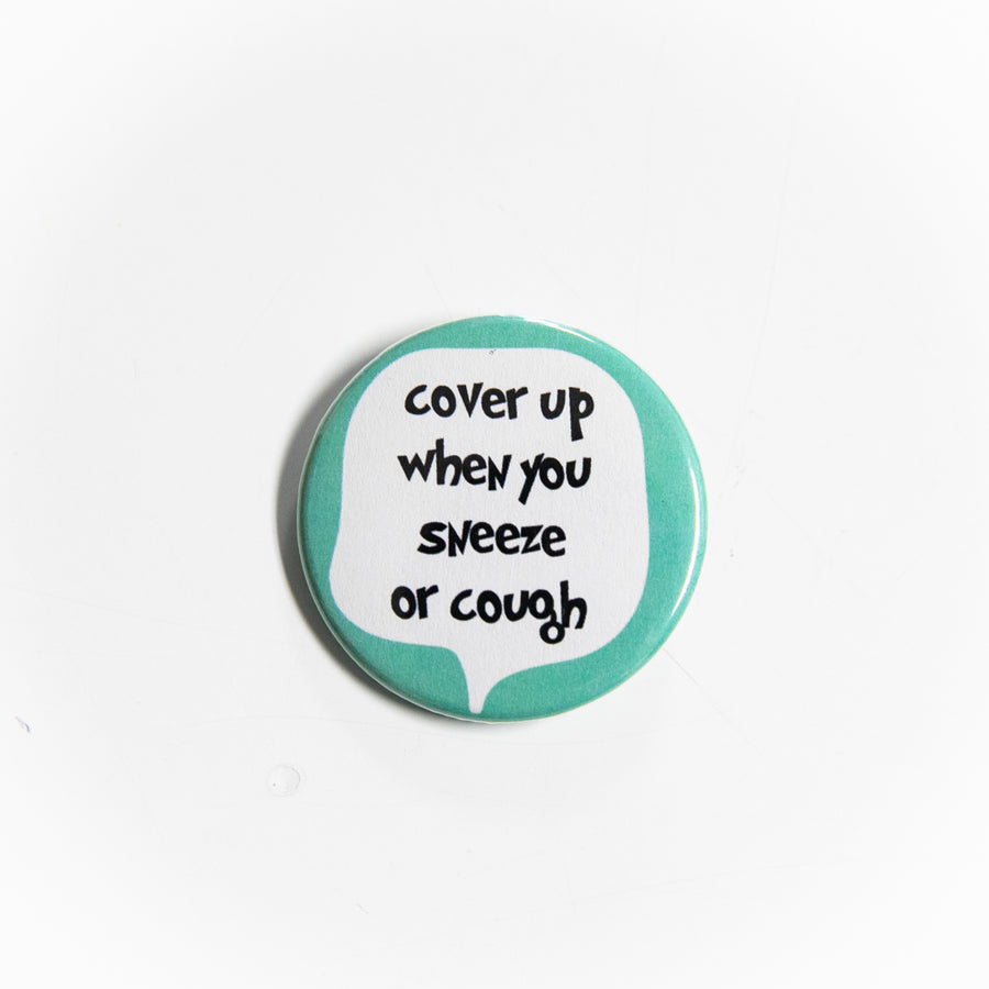Cover Up When You Sneeze Or Cough - Pin Button - giggleandriotfun