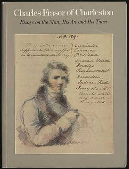 Charles Fraser of Charleston: Essays on the Man, His Art and His Times