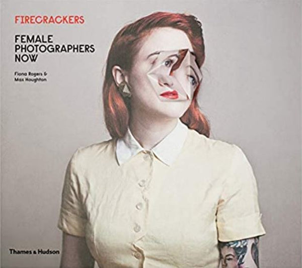 Firecrackers: Female Photographers Now