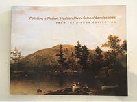 Painting a Nation: Hudson River School Landscapes from the Higdon Collection