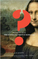 Vanished Smile: The Mysterious Theft of the Mona Lisa