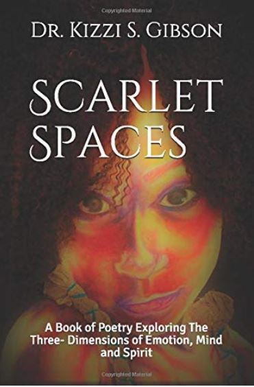 Scarlet Spaces: A Book of Poetry Exploring The Three-Dimensions of Emotion, Mind and Spirit