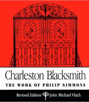 Charleston Blacksmith: The Work of Philip Simmons