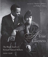 A True Likeness : The Black South of Richard Samuel Roberts, 1920-1936