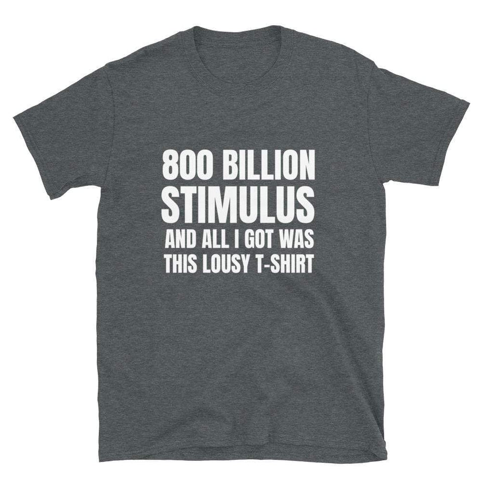 $800 BILLION STIMULUS T-Shirt Dark Heather / S Political-Activist-Socialist-Fashion -Art-And-Design