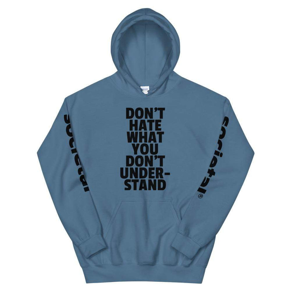Don't Hate What You Don't Understand Hoodie Indigo Blue / S Political-Activist-Socialist-Fashion -Art-And-Design