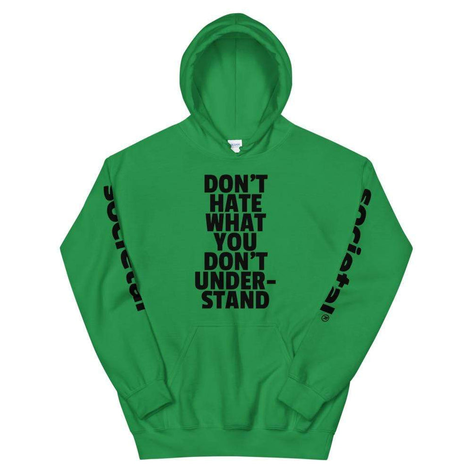 Don't Hate What You Don't Understand Hoodie Irish Green / S Political-Activist-Socialist-Fashion -Art-And-Design