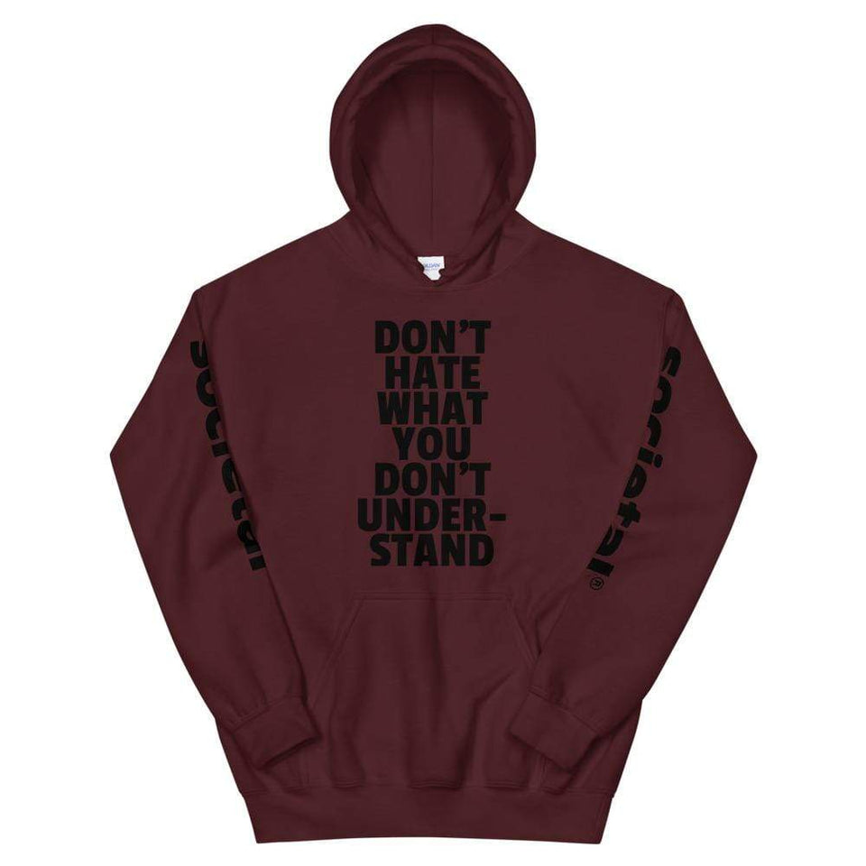 Don't Hate What You Don't Understand Hoodie Maroon / S Political-Activist-Socialist-Fashion -Art-And-Design