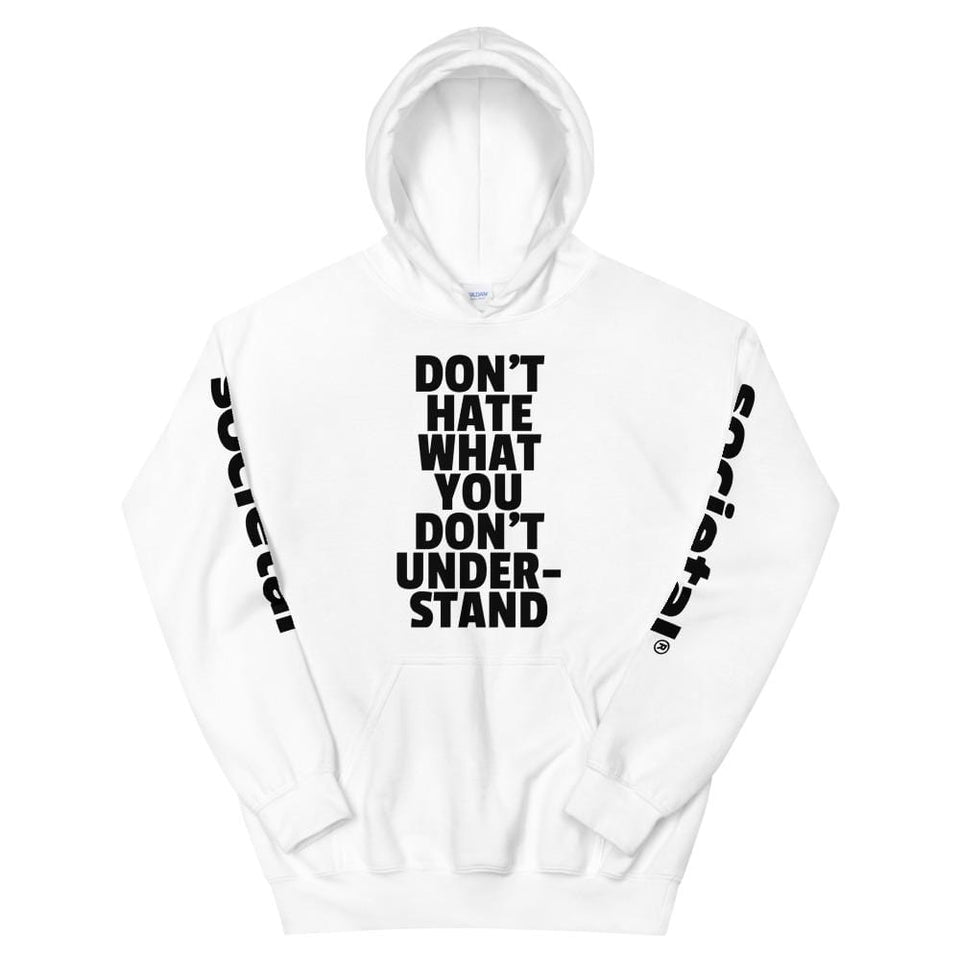 Don't Hate What You Don't Understand Hoodie White / S Political-Activist-Socialist-Fashion -Art-And-Design