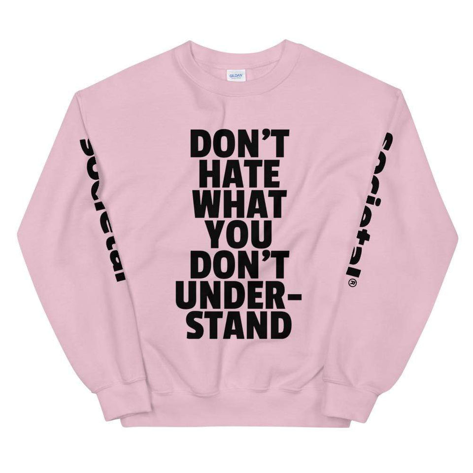 Don't Hate What You Don't Understand Sweatshirt Light Pink / S Political-Activist-Socialist-Fashion -Art-And-Design