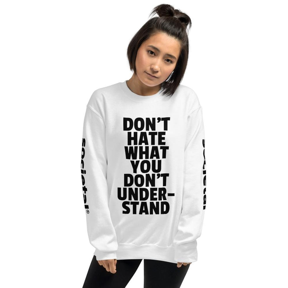 Don't Hate What You Don't Understand Sweatshirt Political-Activist-Socialist-Fashion -Art-And-Design