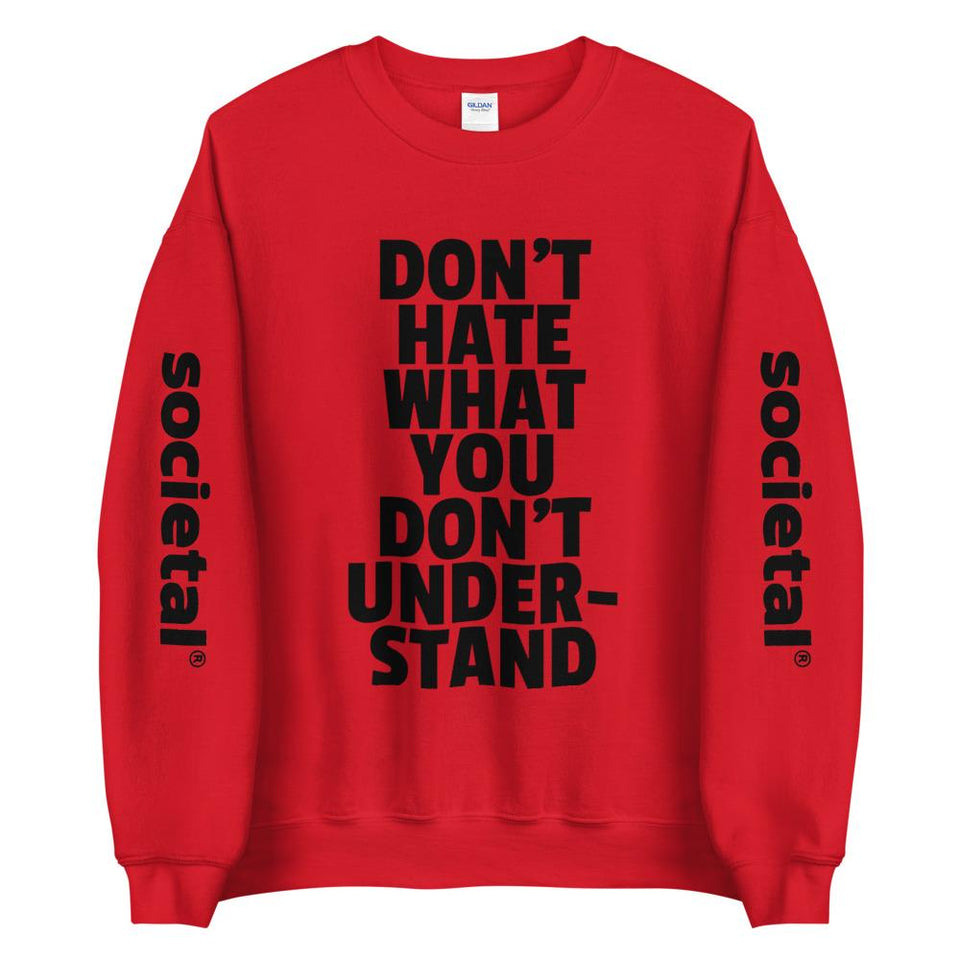 Don't Hate What You Don't Understand Sweatshirt Red / S Political-Activist-Socialist-Fashion -Art-And-Design