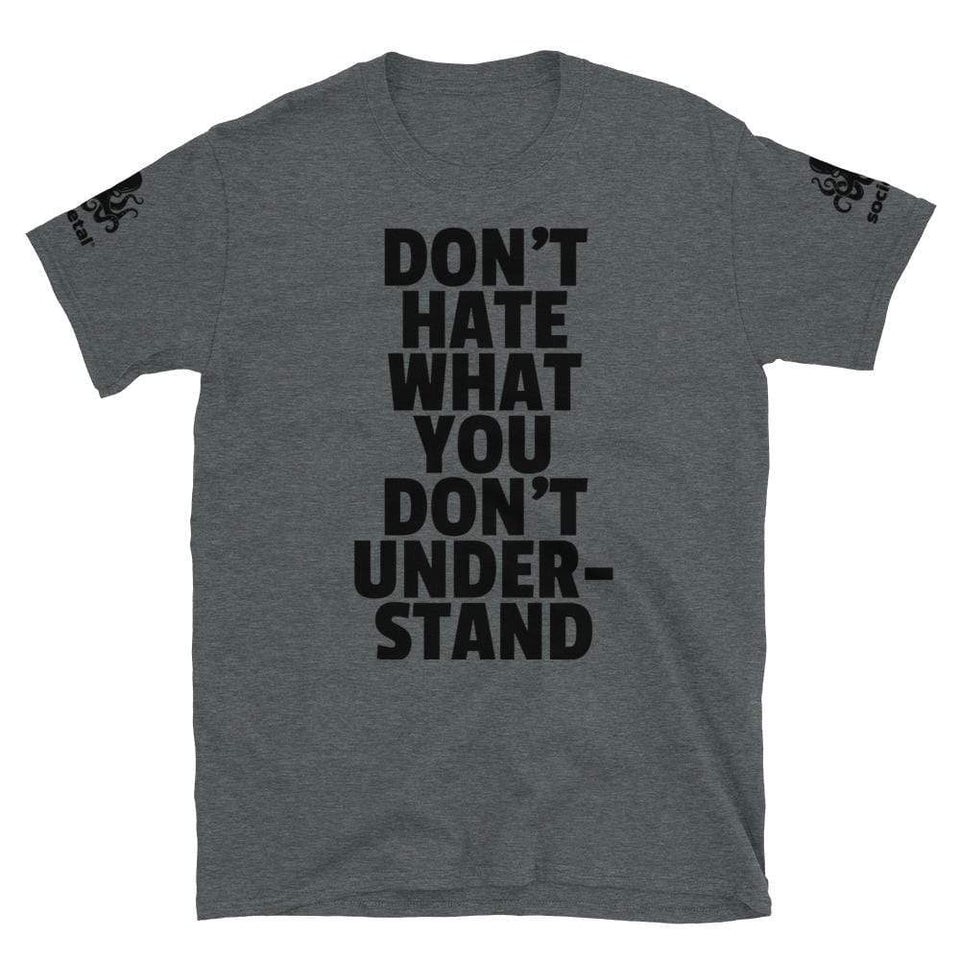 Don't Hate What You Don't Understand Tee Dark Heather / S Political-Activist-Socialist-Fashion -Art-And-Design
