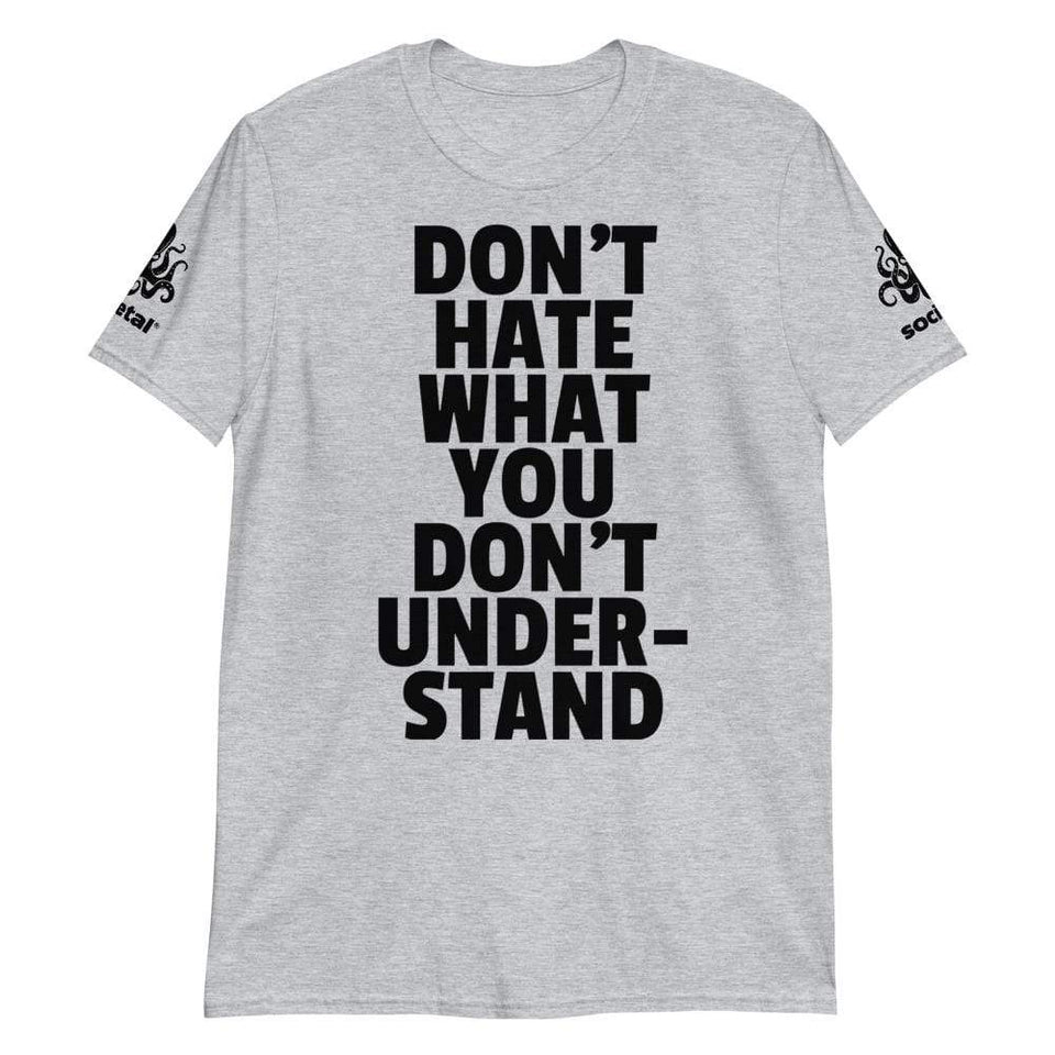 Don't Hate What You Don't Understand Tee Political-Activist-Socialist-Fashion -Art-And-Design