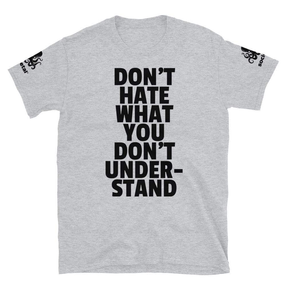 Don't Hate What You Don't Understand Tee Sport Grey / S Political-Activist-Socialist-Fashion -Art-And-Design