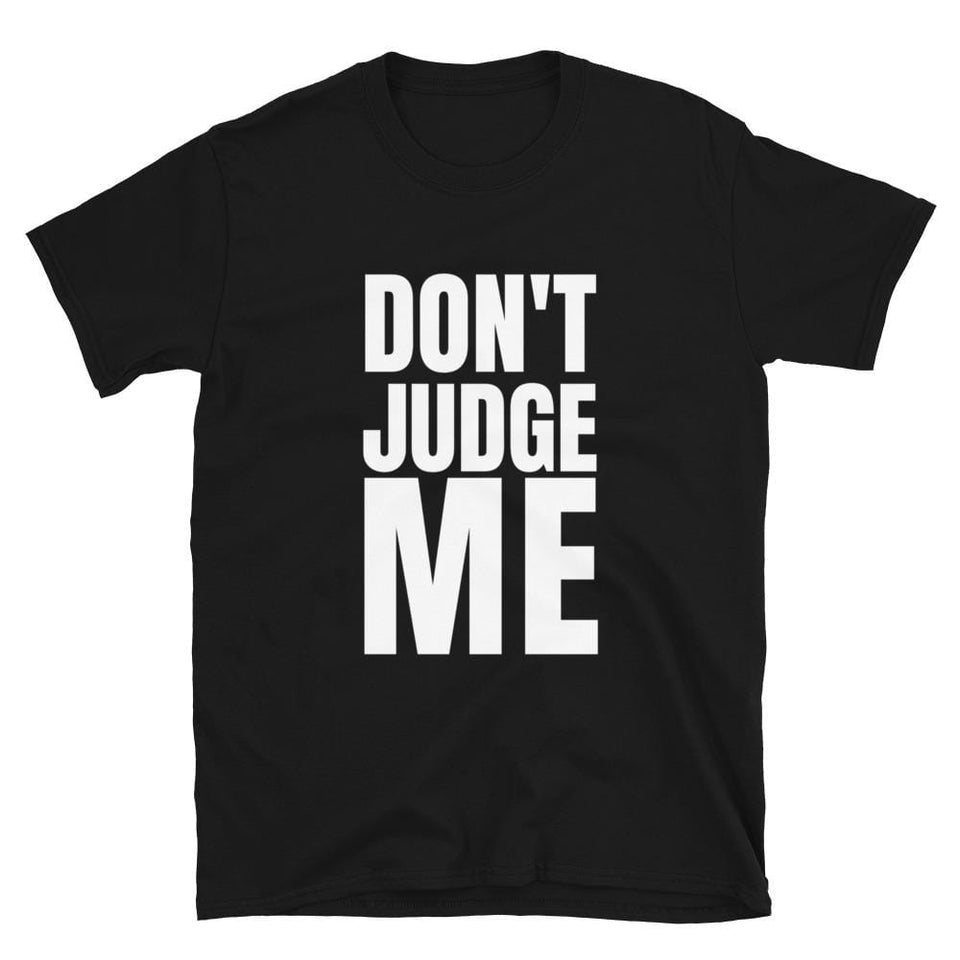 Don't Judge Me T-shirt Black / S Political-Activist-Socialist-Fashion -Art-And-Design