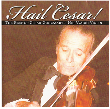 Music: Cesar Gonzmart: Hail Cesar! The Best of Cesar Gonzmart & His Magic Violin CD
