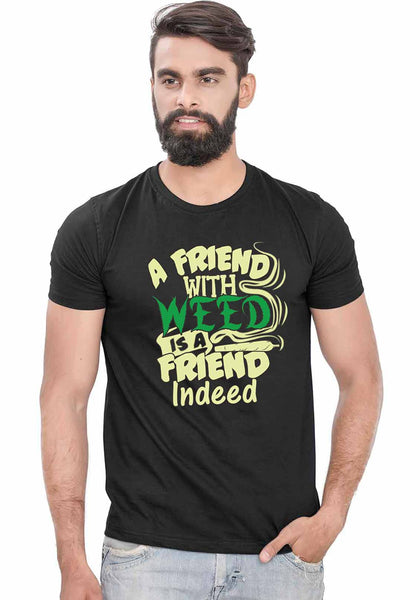 Weed Friend T-Shirt - Wear Your Opinion - WYO.in  - 1