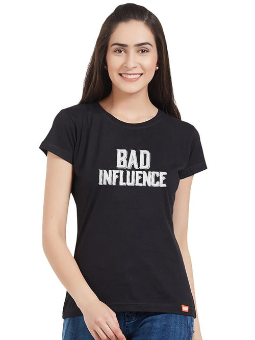 Bad Influence Women T-Shirt