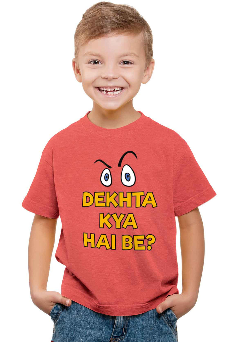 Dekhta Kya Hai Be? Kid'S T-Shirt - Wear Your Opinion - WYO.in  - 1