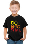 Do Epic Shit Kid'S T-Shirt - Wear Your Opinion - WYO.in  - 1