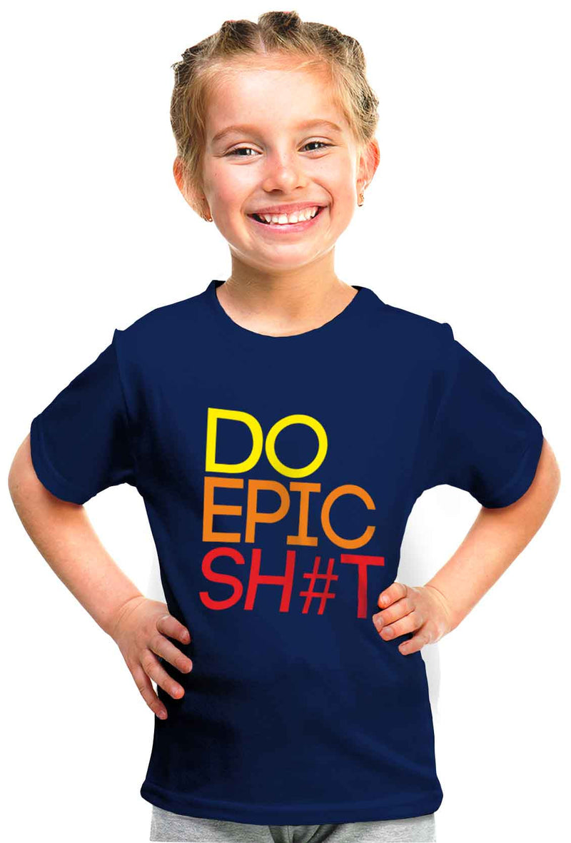 Do Epic Shit Kid'S Tshirt - Wear Your Opinion - WYO.in  - 1