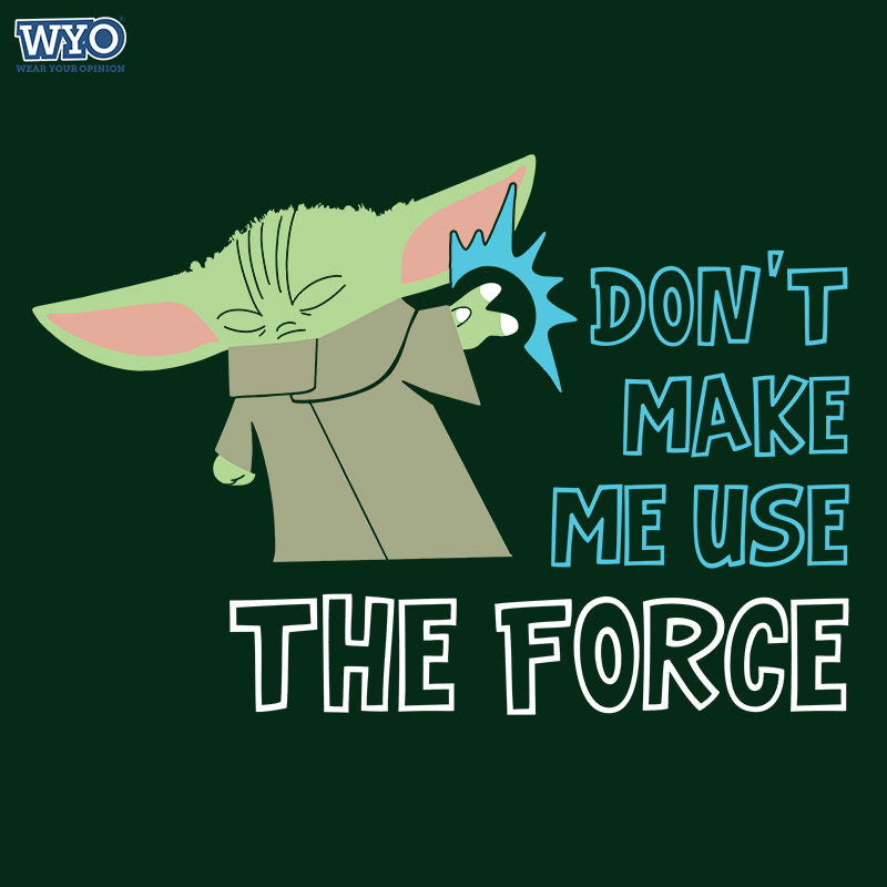 Don't Make Me Use Force T-Shirt