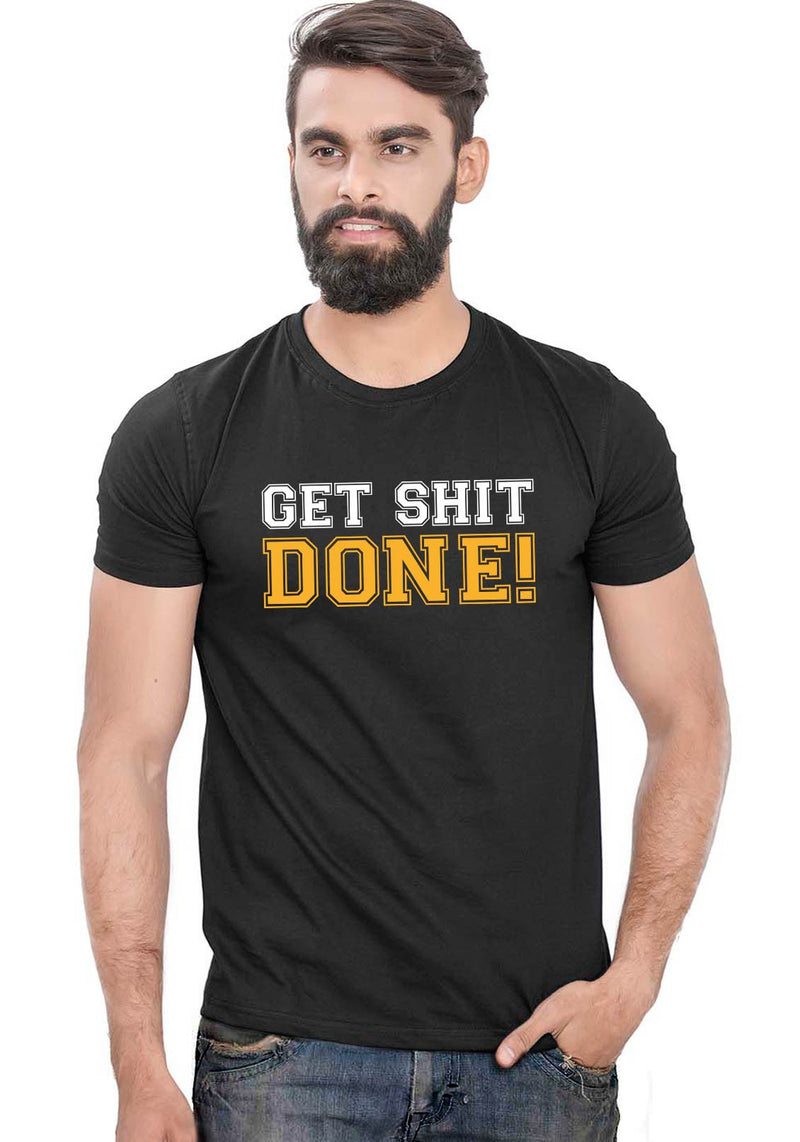 Get Shit Done T-Shirt - Wear Your Opinion - WYO.in  - 2