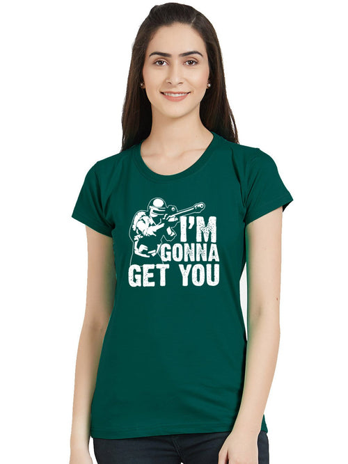 Gonna Get You Women T-Shirt