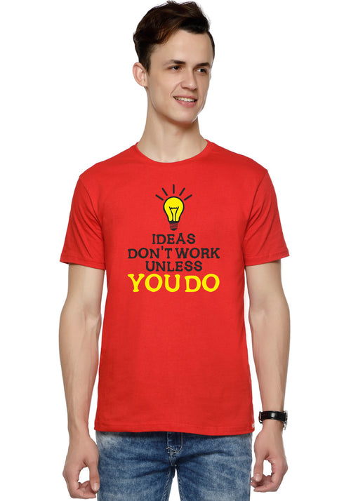 Ideas Don't Work T-Shirt