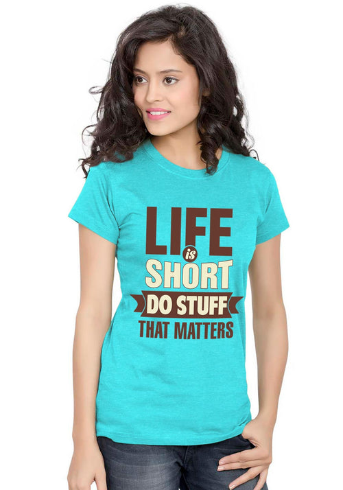 Life Is Short Women TShirt - Wear Your Opinion - WYO.in  - 1
