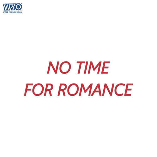 No Time For Romance T-Shirt