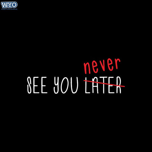 See You Never T-shirt