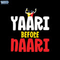 Yaari Before Naari T-shirt