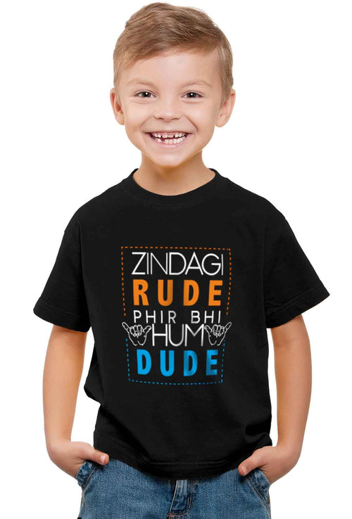 Zindagi Rude, Hum Dude Kid'S T-Shirt - Wear Your Opinion - WYO.in  - 1
