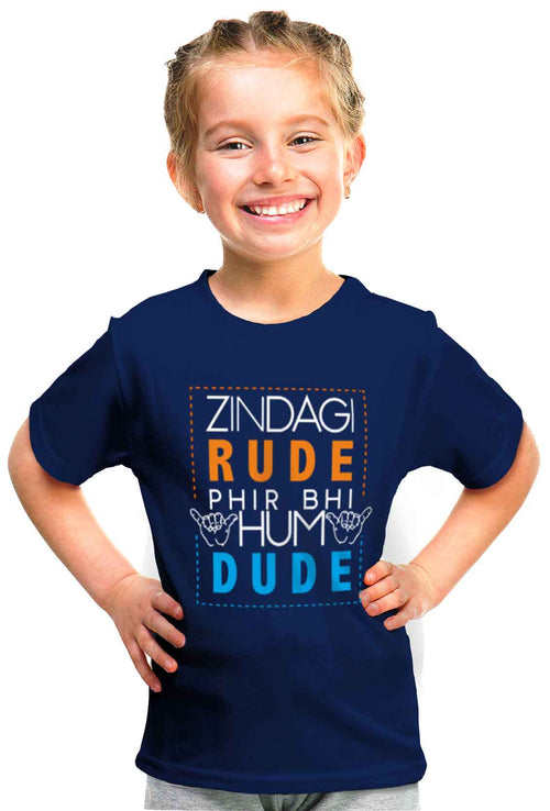 Zindagi Rude, Hum Dude Kid'S Tshirt - Wear Your Opinion - WYO.in  - 1