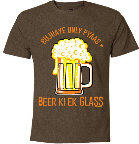 Beer Bujhaye Pyaas T-Shirt - Wear Your Opinion - WYO.in  - 2