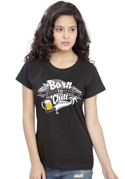 Born To Chill Women Tshirt - Wear Your Opinion - WYO.in  - 1