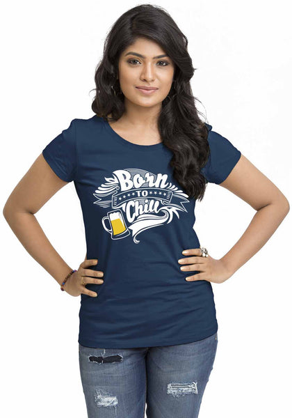 Born To Chill Women Tshirt - Wear Your Opinion - WYO.in  - 2