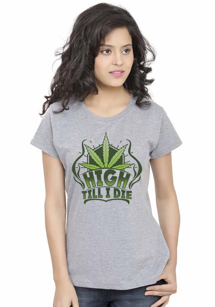 High Till I Die Women Tshirt - Wear Your Opinion - WYO.in  - 1