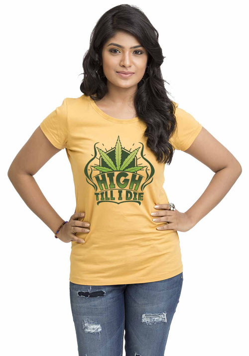 High Till I Die Women Tshirt - Wear Your Opinion - WYO.in  - 2