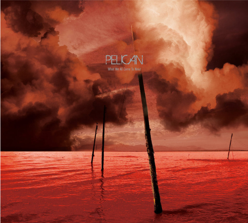 Pelican • What We All Come To Need [2xLP]